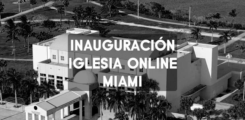 Espectacular Inauguración de la Iglesia Online en Miami
