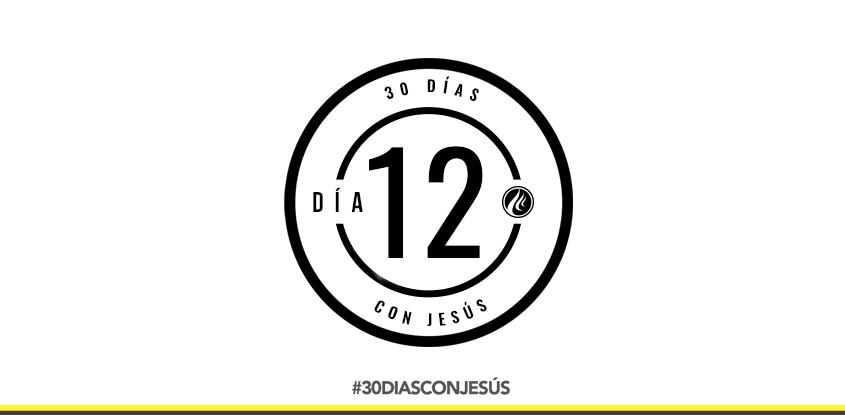 (Día 12) -30 días con Jesús