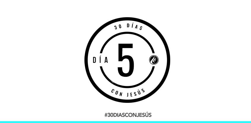 (Día 5) -30 días con Jesús