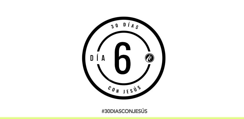 (Día 6) -30 días con Jesús