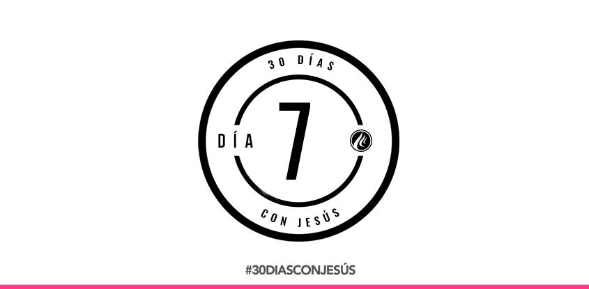 (Día 7) -30 días con Jesús