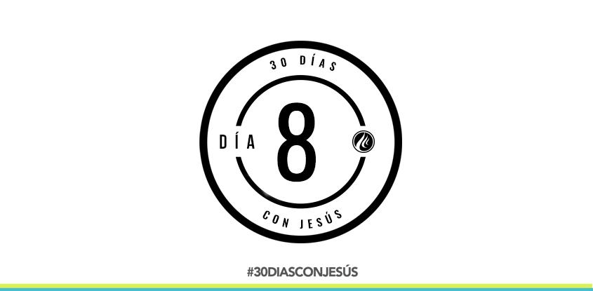 (Día 8) -30 días con Jesús