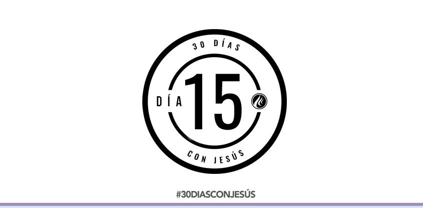 (Día 15) -30 días con Jesús