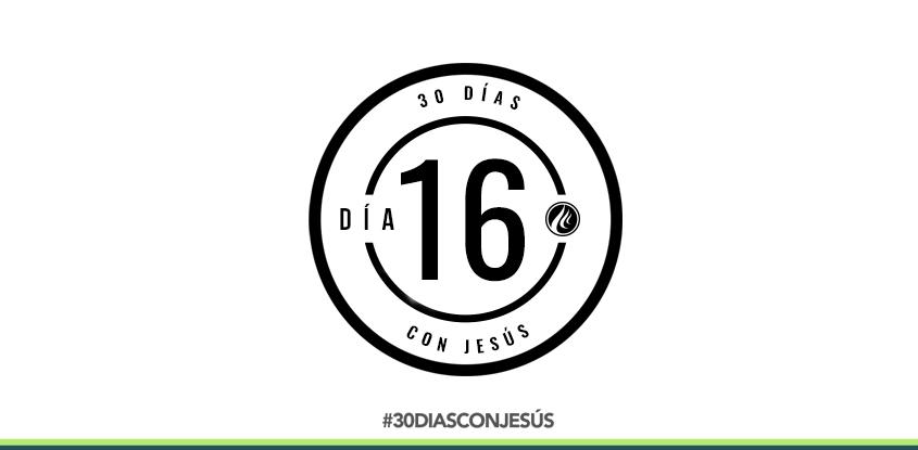 (Día 16) -30 días con Jesús
