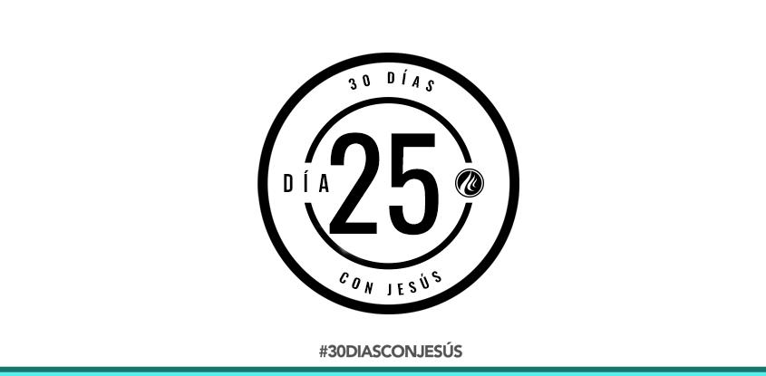 (Día 25) -30 días con Jesús
