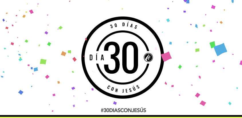 ¡Felicitaciones! hoy terminan los 30 días con Jesús