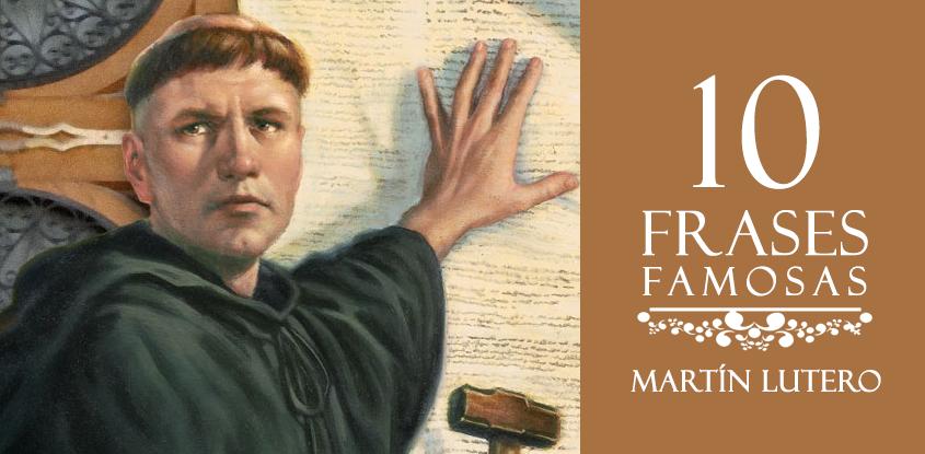 10 frases reformadoras de Martín Lutero
