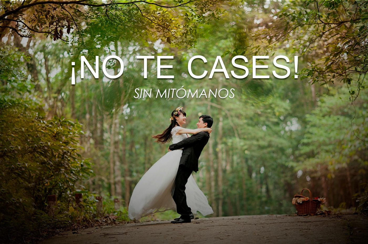 ¡No te cases!