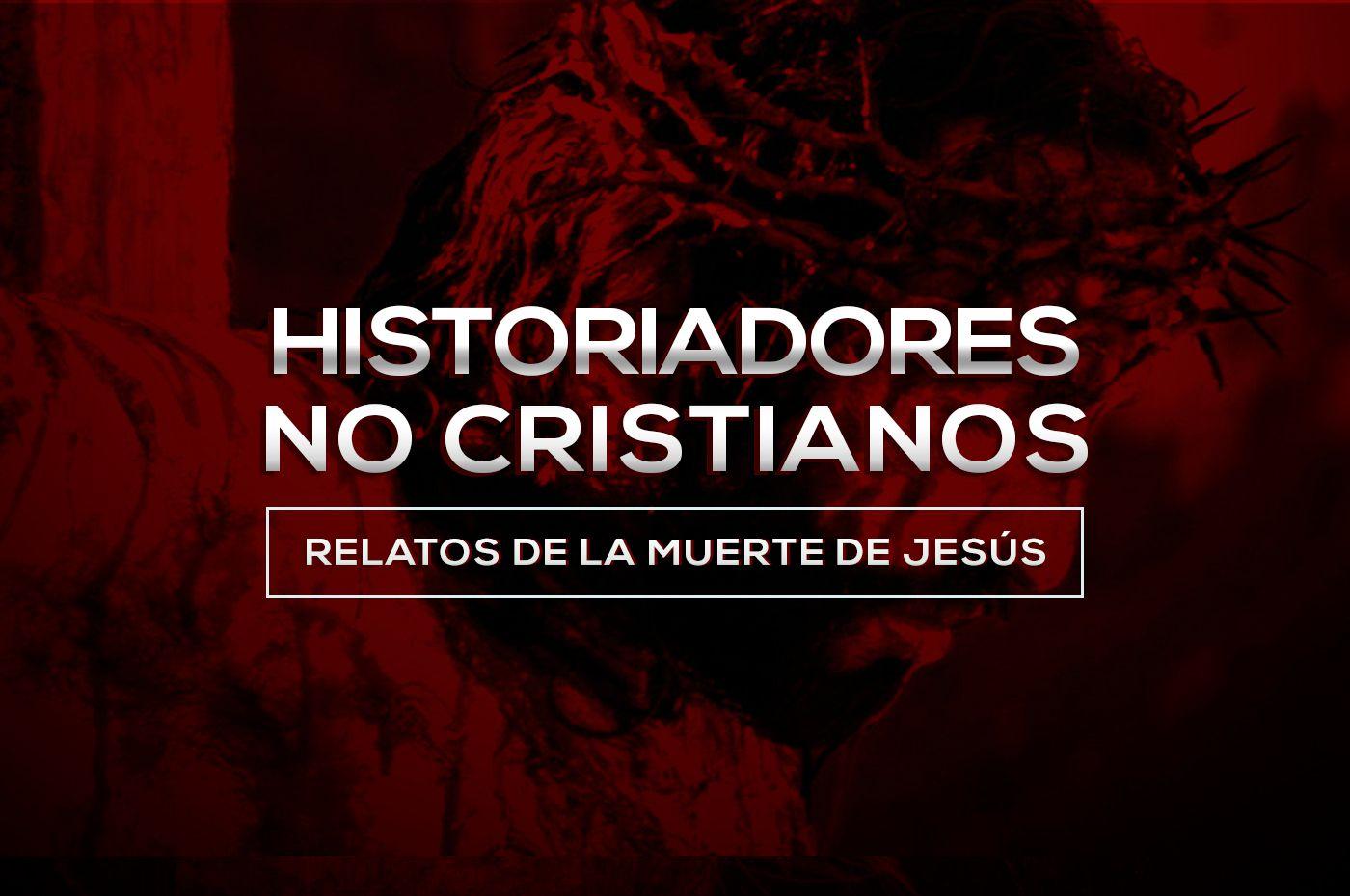 La muerte de Jesús: verdad contada por los historiadores no cristianos