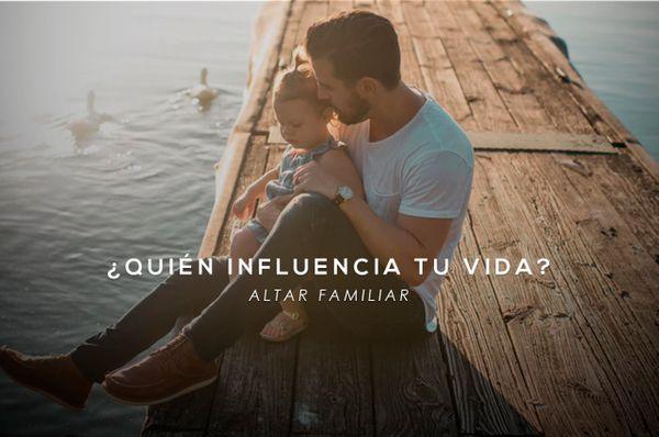Altar familiar - ¿Quién influencia tu vida?